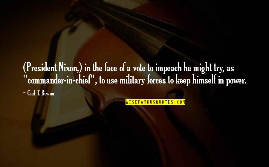 Commander Quotes By Carl T. Rowan: (President Nixon,) in the face of a vote