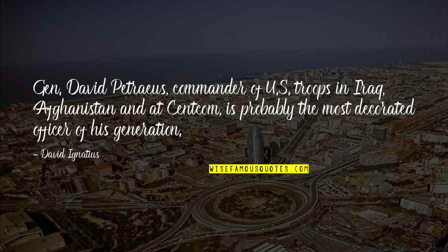Commander Quotes By David Ignatius: Gen. David Petraeus, commander of U.S. troops in