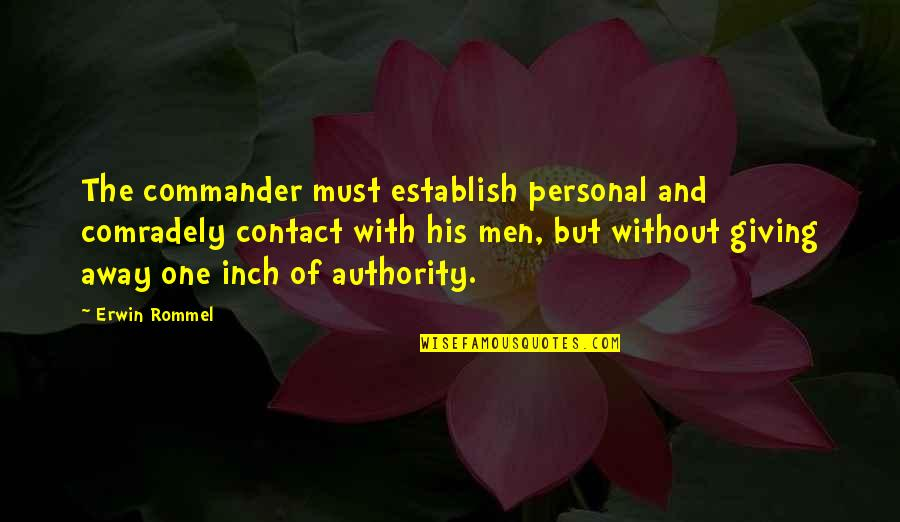 Commander Quotes By Erwin Rommel: The commander must establish personal and comradely contact