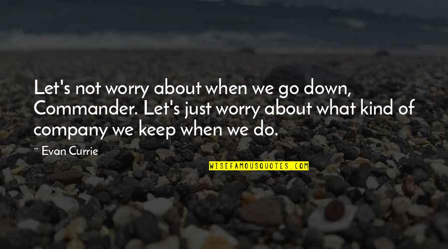 Commander Quotes By Evan Currie: Let's not worry about when we go down,
