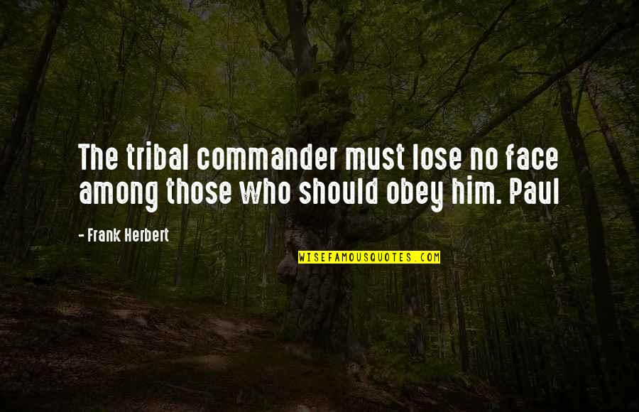 Commander Quotes By Frank Herbert: The tribal commander must lose no face among
