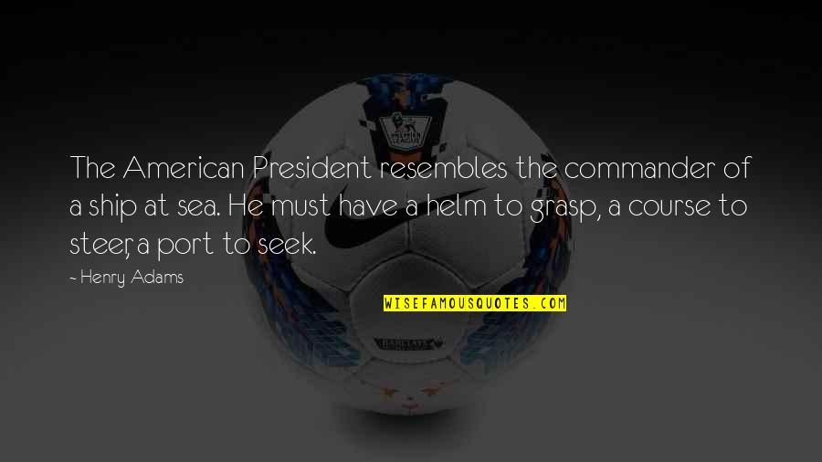 Commander Quotes By Henry Adams: The American President resembles the commander of a