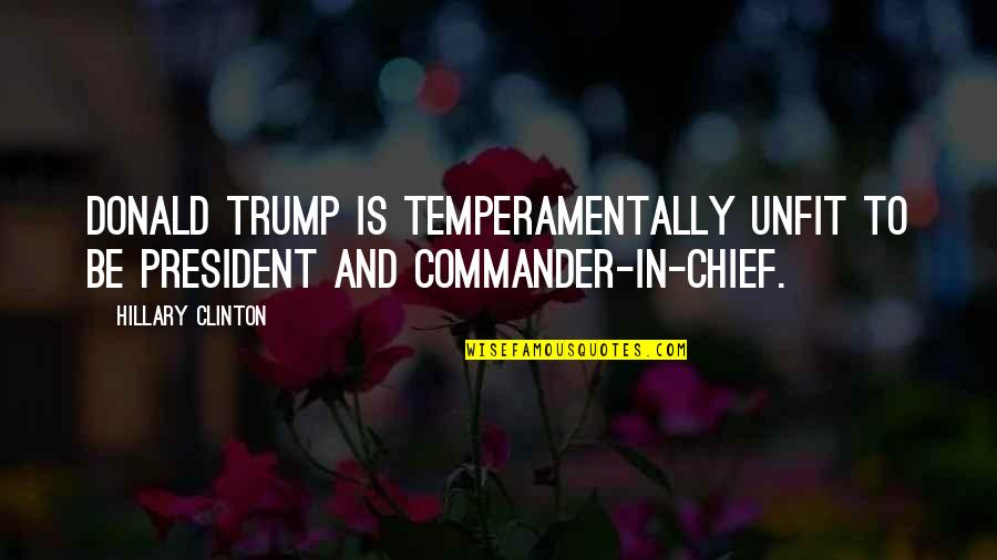 Commander Quotes By Hillary Clinton: Donald Trump is temperamentally unfit to be president