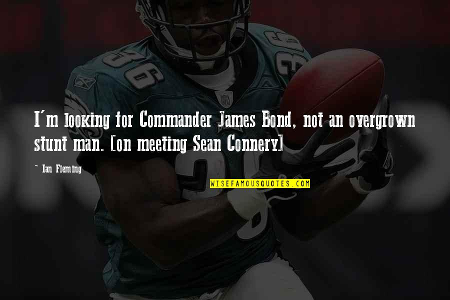 Commander Quotes By Ian Fleming: I'm looking for Commander James Bond, not an