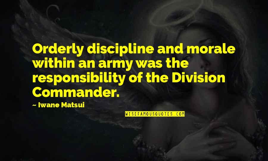 Commander Quotes By Iwane Matsui: Orderly discipline and morale within an army was