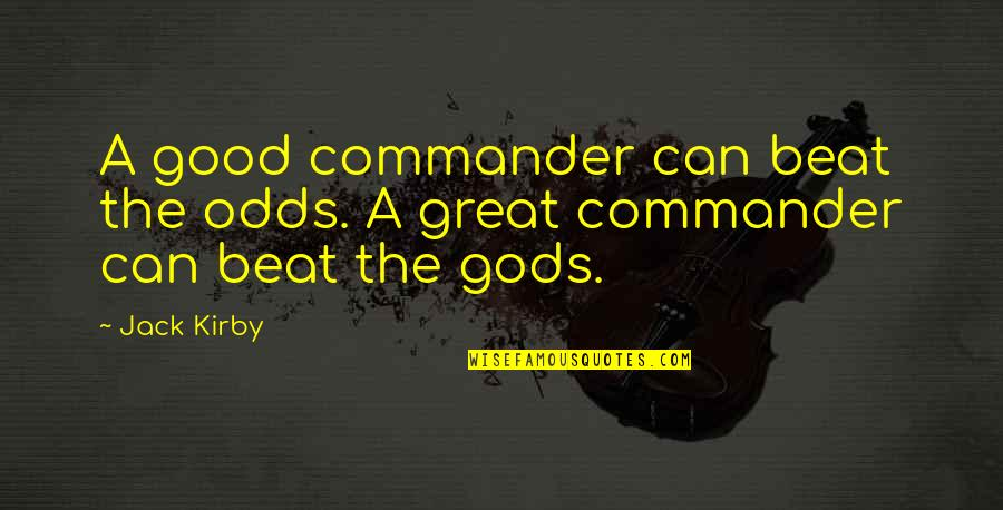 Commander Quotes By Jack Kirby: A good commander can beat the odds. A