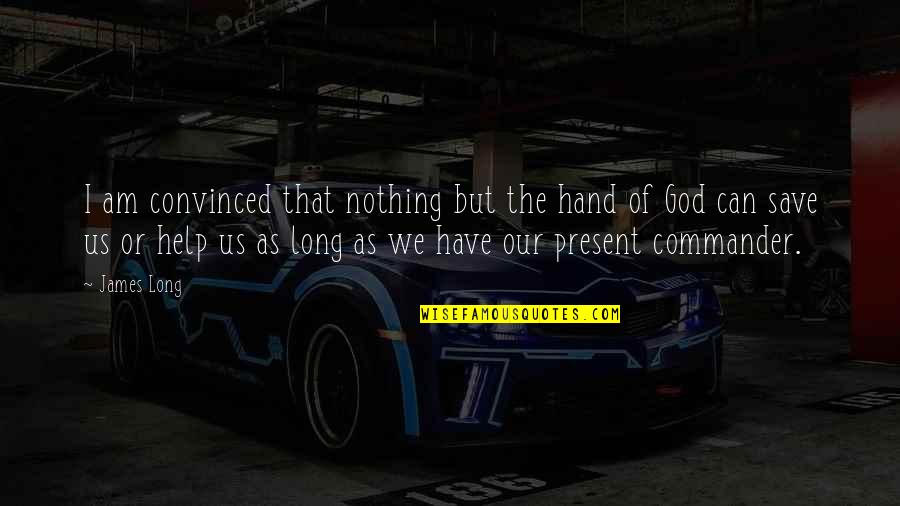 Commander Quotes By James Long: I am convinced that nothing but the hand