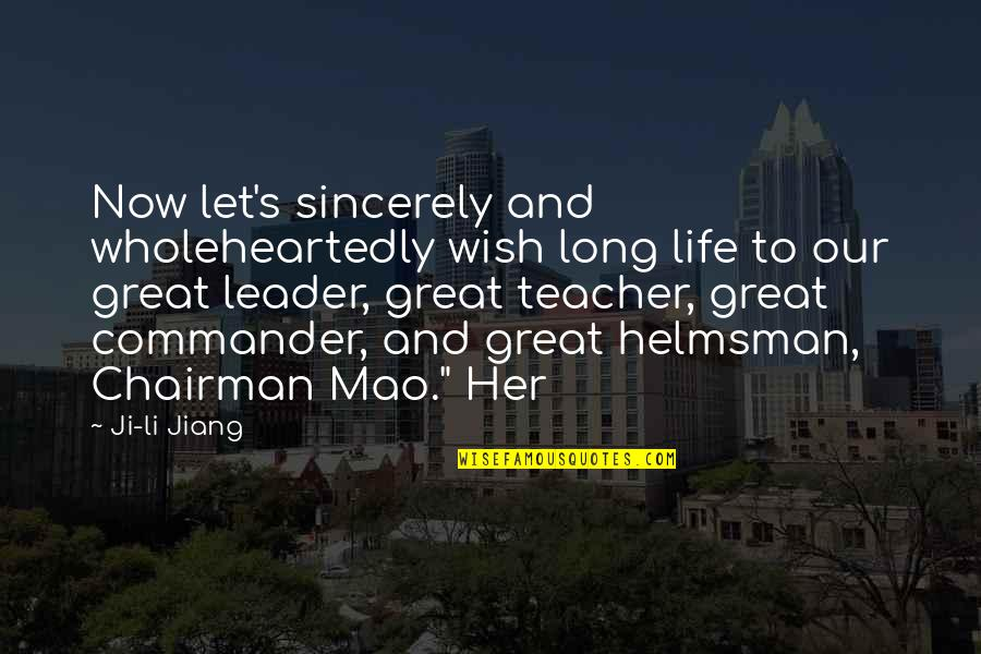 Commander Quotes By Ji-li Jiang: Now let's sincerely and wholeheartedly wish long life