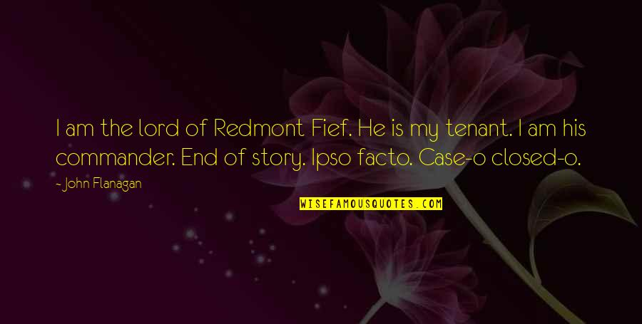 Commander Quotes By John Flanagan: I am the lord of Redmont Fief. He