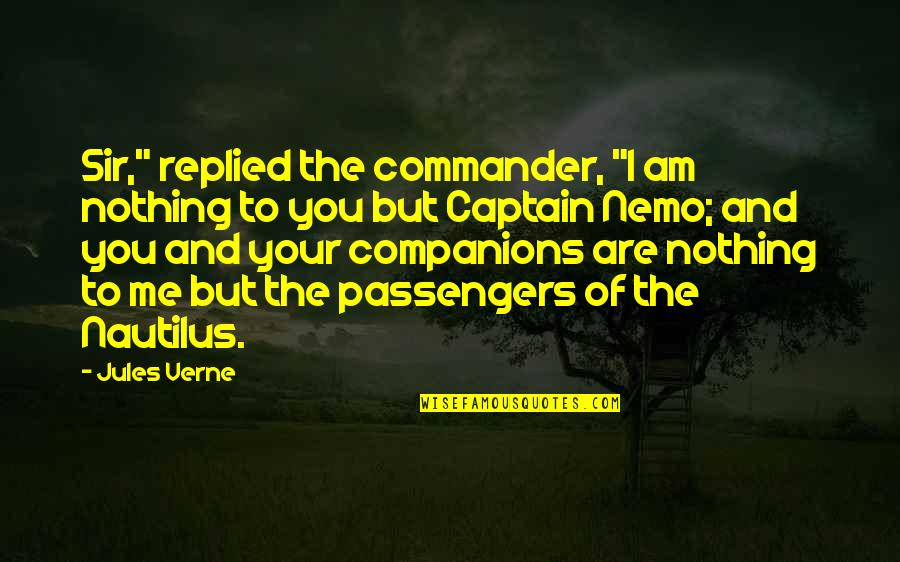 """Commander Quotes By Jules Verne: Sir,"""" replied the commander, """"I am nothing to"""