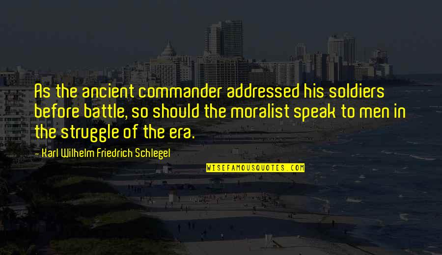 Commander Quotes By Karl Wilhelm Friedrich Schlegel: As the ancient commander addressed his soldiers before