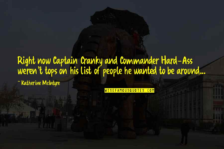 Commander Quotes By Katherine McIntyre: Right now Captain Cranky and Commander Hard-Ass weren't
