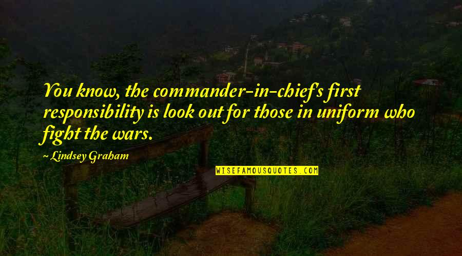 Commander Quotes By Lindsey Graham: You know, the commander-in-chief's first responsibility is look