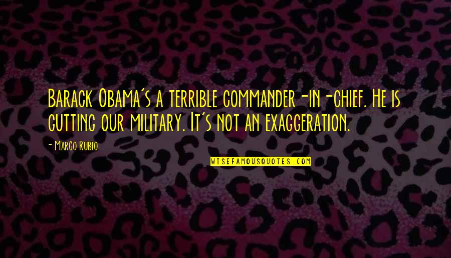 Commander Quotes By Marco Rubio: Barack Obama's a terrible commander-in-chief. He is gutting