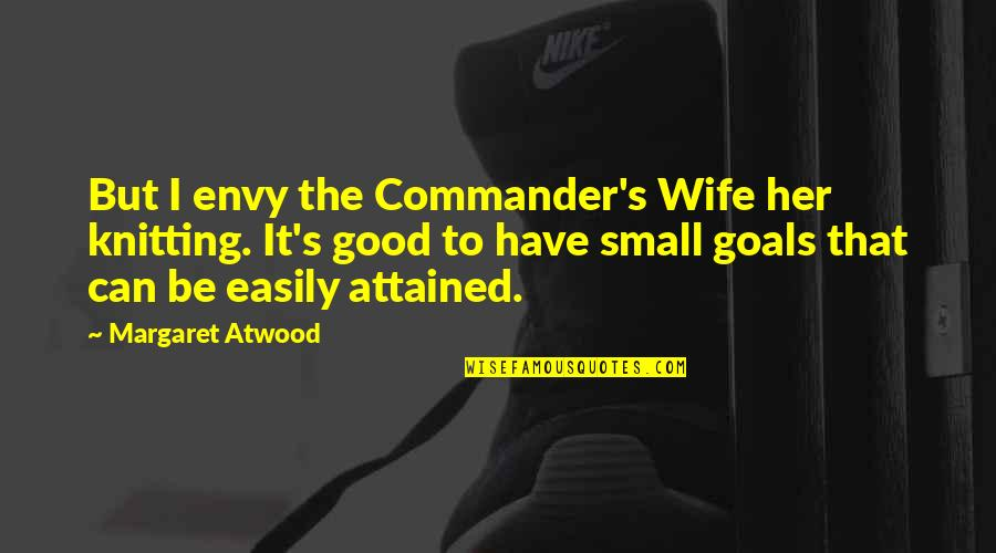Commander Quotes By Margaret Atwood: But I envy the Commander's Wife her knitting.