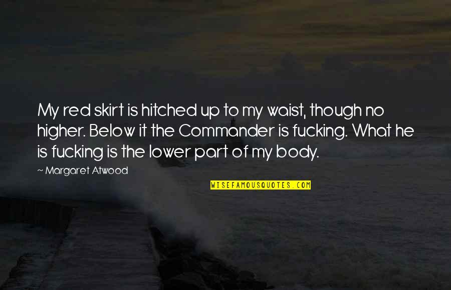 Commander Quotes By Margaret Atwood: My red skirt is hitched up to my