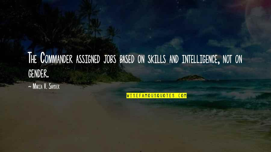 Commander Quotes By Maria V. Snyder: The Commander assigned jobs based on skills and