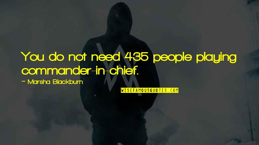 Commander Quotes By Marsha Blackburn: You do not need 435 people playing commander-in-chief.