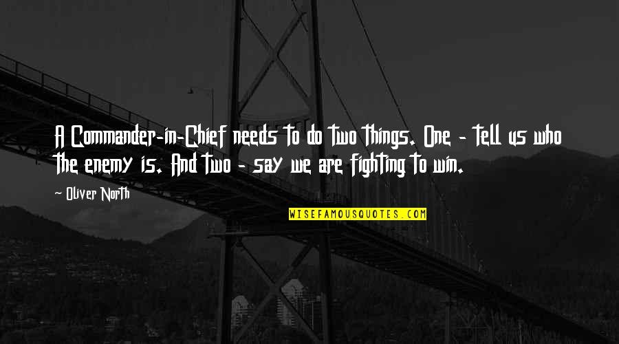 Commander Quotes By Oliver North: A Commander-in-Chief needs to do two things. One