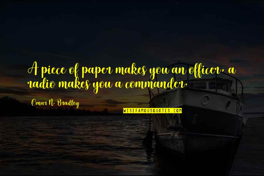 Commander Quotes By Omar N. Bradley: A piece of paper makes you an officer,