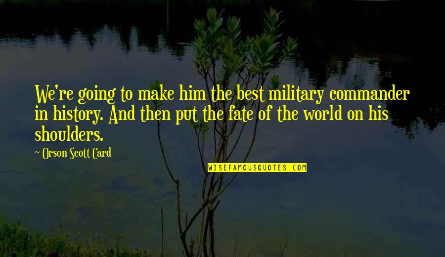 Commander Quotes By Orson Scott Card: We're going to make him the best military