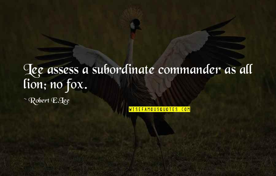 Commander Quotes By Robert E.Lee: Lee assess a subordinate commander as all lion;
