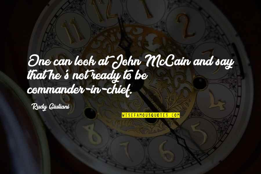 Commander Quotes By Rudy Giuliani: One can look at John McCain and say