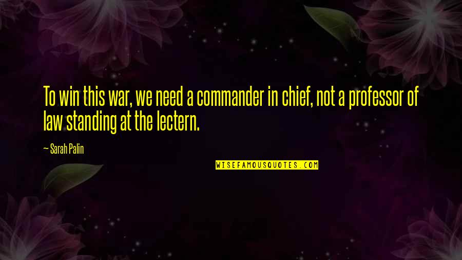 Commander Quotes By Sarah Palin: To win this war, we need a commander