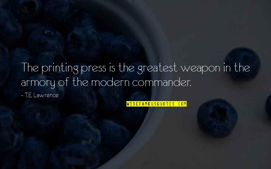 Commander Quotes By T.E. Lawrence: The printing press is the greatest weapon in