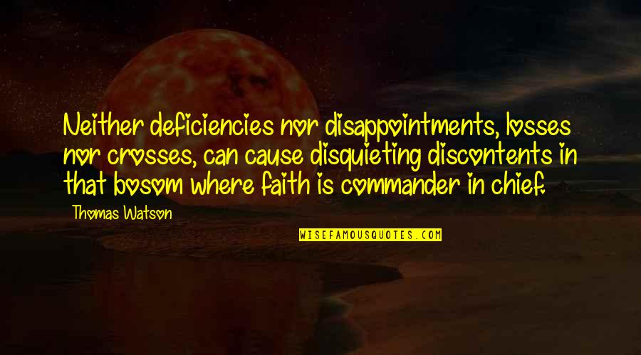 Commander Quotes By Thomas Watson: Neither deficiencies nor disappointments, losses nor crosses, can