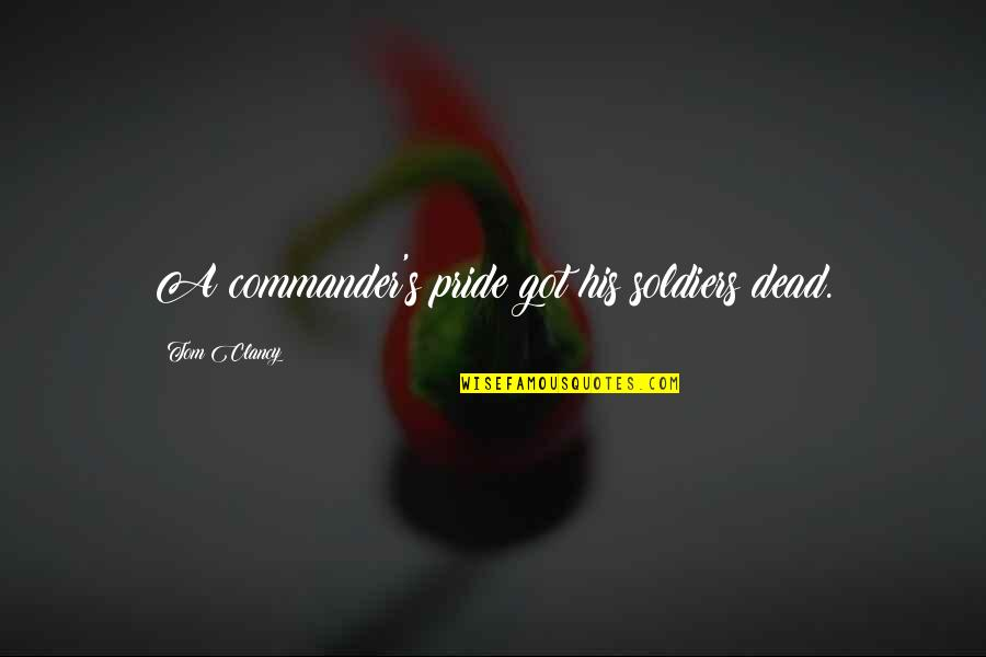 Commander Quotes By Tom Clancy: A commander's pride got his soldiers dead.