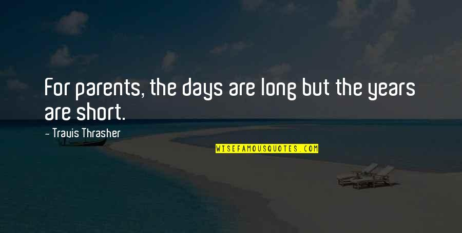 Commander Quotes By Travis Thrasher: For parents, the days are long but the