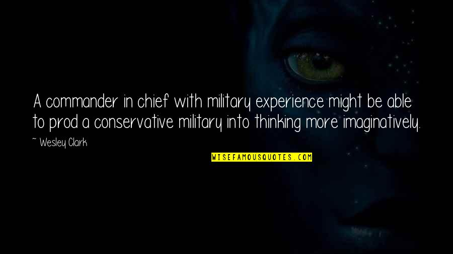 Commander Quotes By Wesley Clark: A commander in chief with military experience might