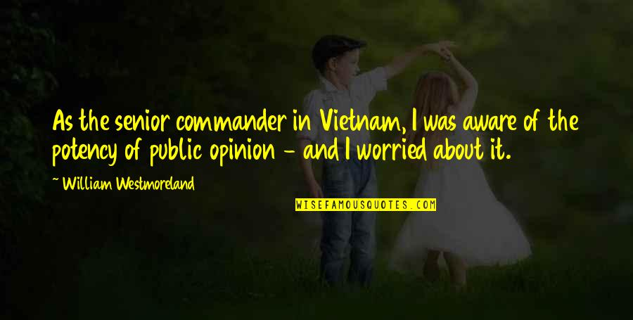 Commander Quotes By William Westmoreland: As the senior commander in Vietnam, I was