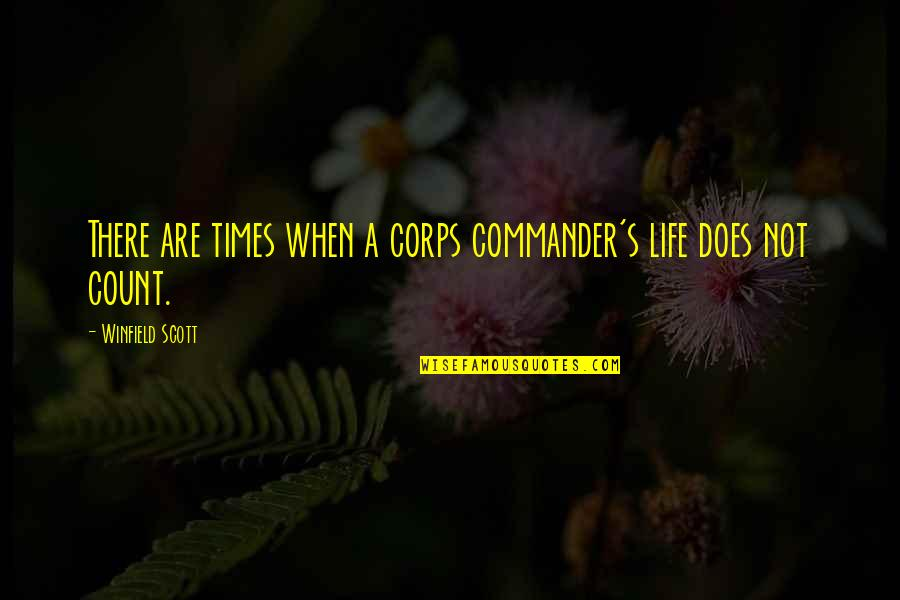 Commander Quotes By Winfield Scott: There are times when a corps commander's life