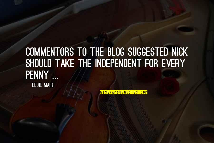 Commentors Quotes By Eddie Mair: Commentors to the Blog suggested Nick should take