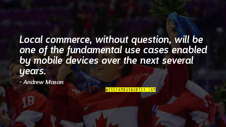 Commerce Quotes By Andrew Mason: Local commerce, without question, will be one of