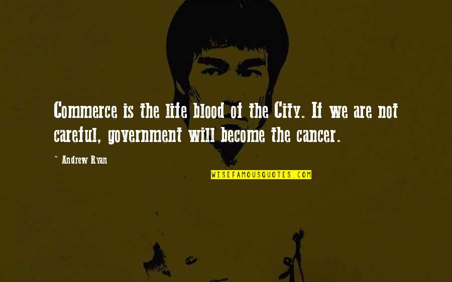 Commerce Quotes By Andrew Ryan: Commerce is the life blood of the City.