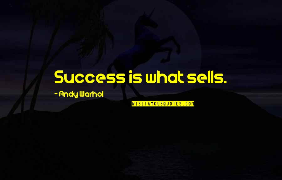 Commerce Quotes By Andy Warhol: Success is what sells.