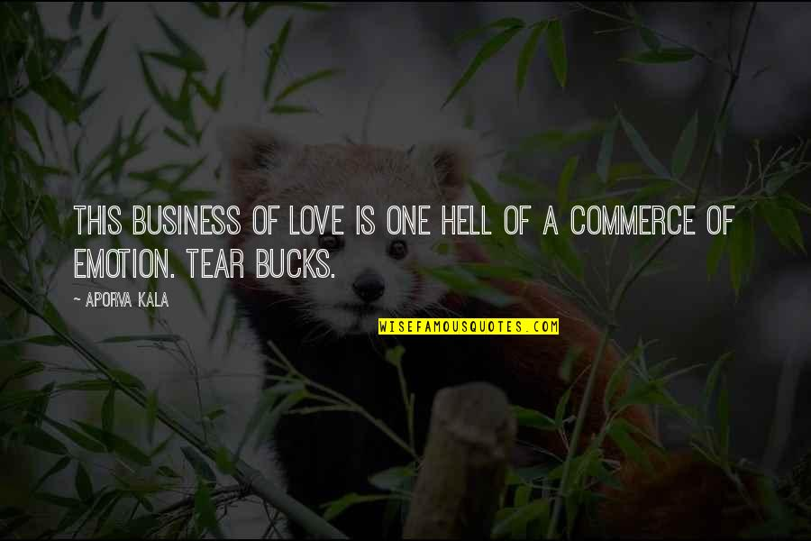 Commerce Quotes By Aporva Kala: This business of love is one hell of