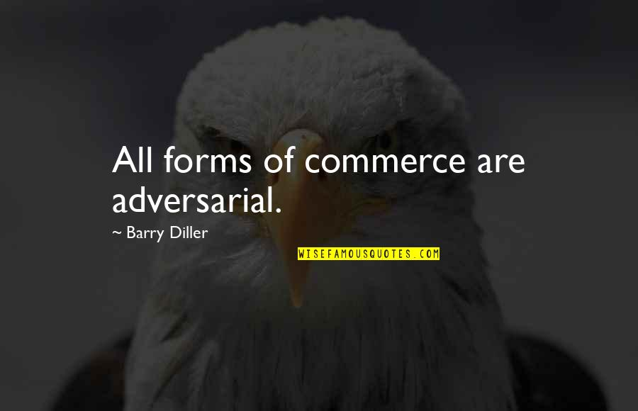 Commerce Quotes By Barry Diller: All forms of commerce are adversarial.