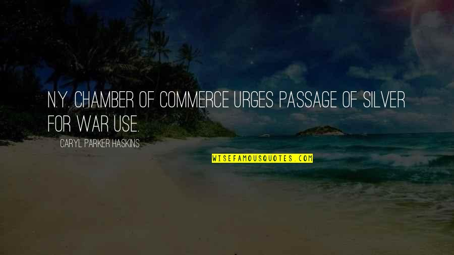 Commerce Quotes By Caryl Parker Haskins: N.Y. Chamber of Commerce Urges Passage of Silver