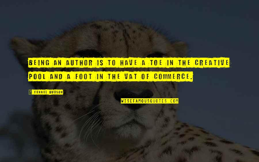 Commerce Quotes By Fennel Hudson: Being an author is to have a toe