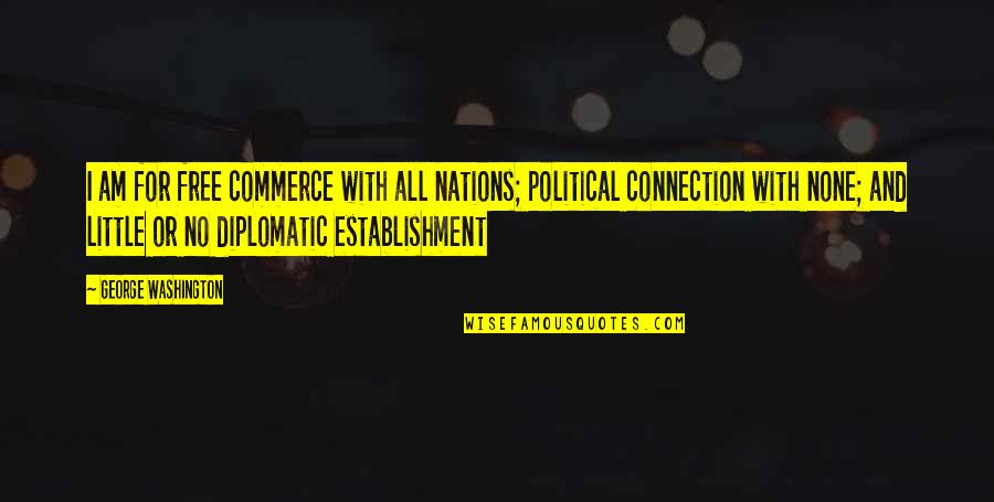 Commerce Quotes By George Washington: I am for free commerce with all nations;