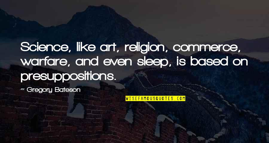 Commerce Quotes By Gregory Bateson: Science, like art, religion, commerce, warfare, and even
