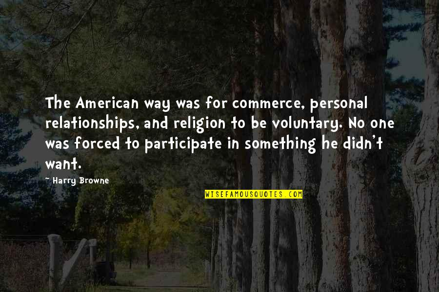 Commerce Quotes By Harry Browne: The American way was for commerce, personal relationships,