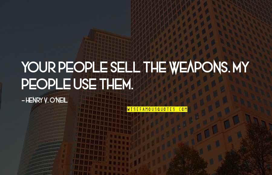 Commerce Quotes By Henry V. O'Neil: Your people sell the weapons. My people use