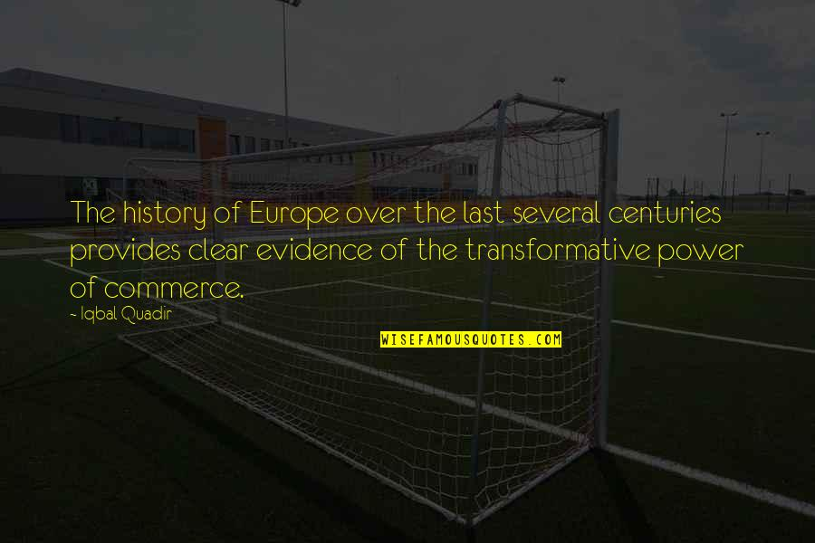 Commerce Quotes By Iqbal Quadir: The history of Europe over the last several