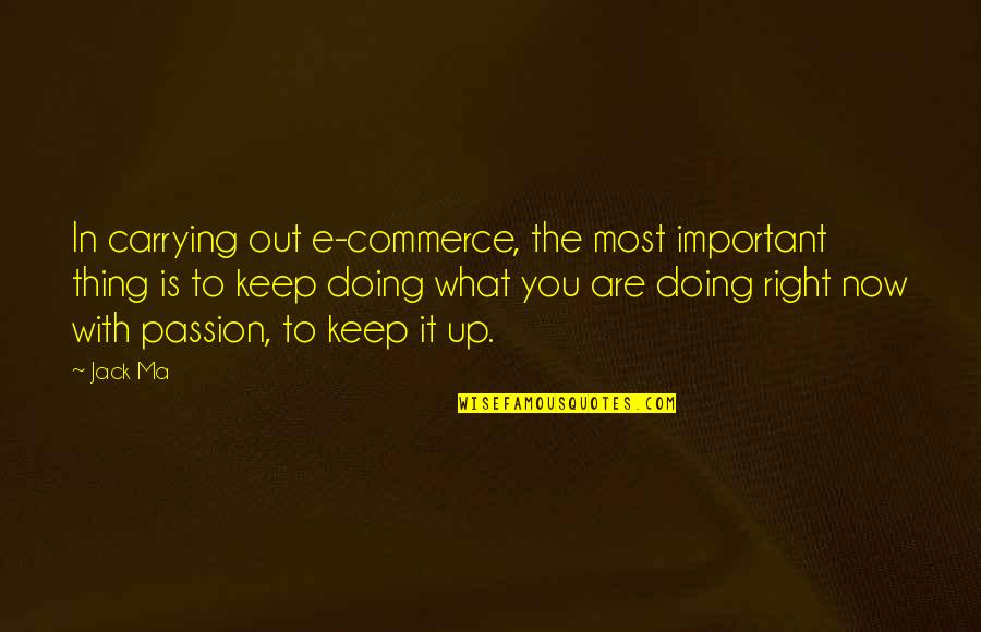 Commerce Quotes By Jack Ma: In carrying out e-commerce, the most important thing