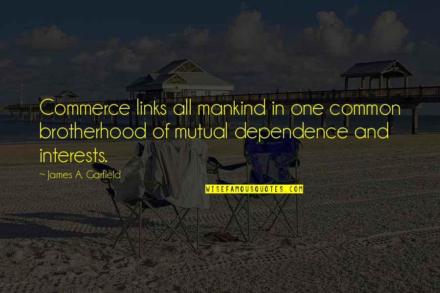 Commerce Quotes By James A. Garfield: Commerce links all mankind in one common brotherhood